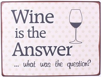 """Metalskilt """"Wine is the answer...."""""""